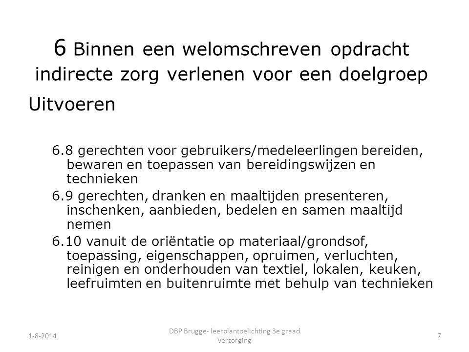 1-8-2014 DBP Brugge- leerplantoelichting 3e graad Verzorging 7 Uitvoeren 6.8 gerechten voor gebruikers/medeleerlingen bereiden, bewaren en toepassen v