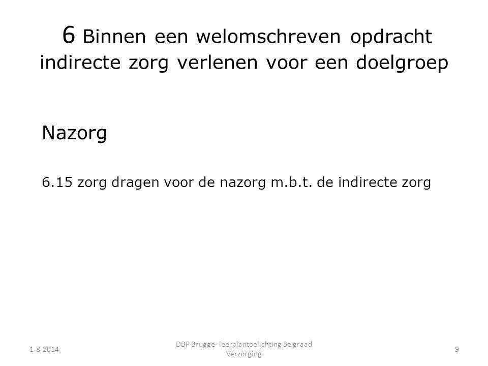 1-8-2014 DBP Brugge- leerplantoelichting 3e graad Verzorging 9 6 Binnen een welomschreven opdracht indirecte zorg verlenen voor een doelgroep Nazorg 6