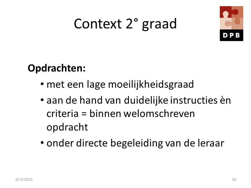 Context 2° graad Opdrachten: met een lage moeilijkheidsgraad aan de hand van duidelijke instructies èn criteria = binnen welomschreven opdracht onder