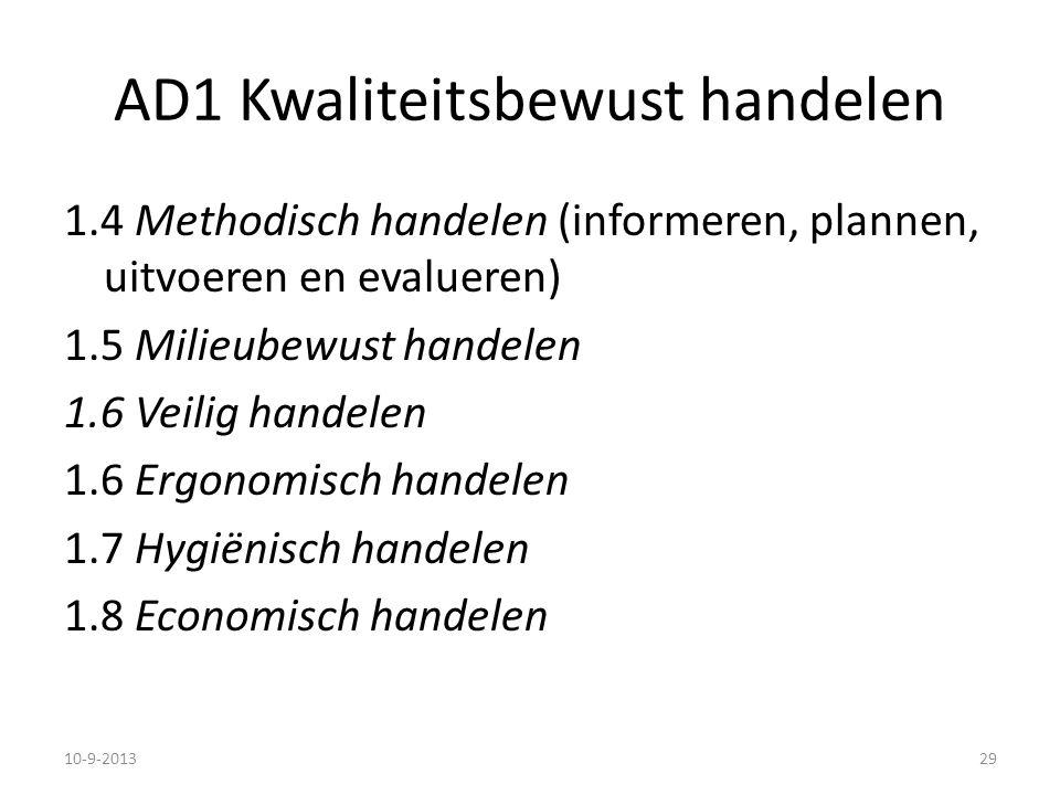 AD1 Kwaliteitsbewust handelen 1.4 Methodisch handelen (informeren, plannen, uitvoeren en evalueren) 1.5 Milieubewust handelen 1.6 Veilig handelen 1.6