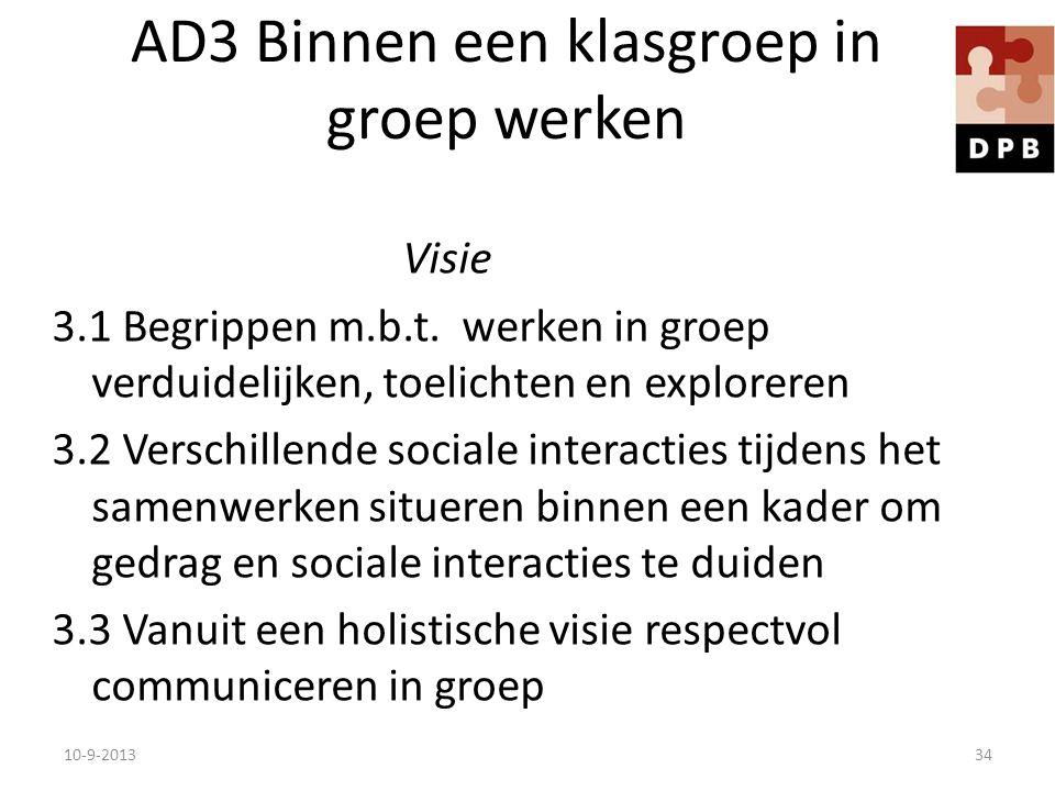 AD3 Binnen een klasgroep in groep werken Visie 3.1 Begrippen m.b.t. werken in groep verduidelijken, toelichten en exploreren 3.2 Verschillende sociale