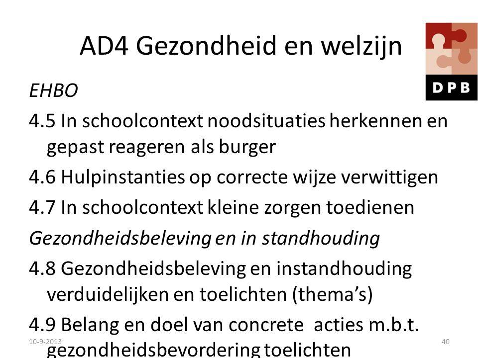 AD4 Gezondheid en welzijn EHBO 4.5 In schoolcontext noodsituaties herkennen en gepast reageren als burger 4.6 Hulpinstanties op correcte wijze verwitt