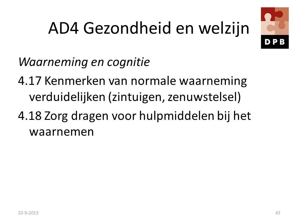 AD4 Gezondheid en welzijn Waarneming en cognitie 4.17 Kenmerken van normale waarneming verduidelijken (zintuigen, zenuwstelsel) 4.18 Zorg dragen voor