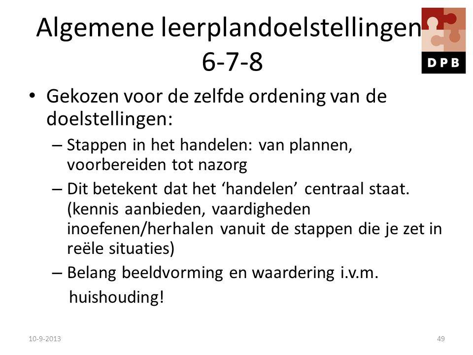 Algemene leerplandoelstellingen 6-7-8 Gekozen voor de zelfde ordening van de doelstellingen: – Stappen in het handelen: van plannen, voorbereiden tot