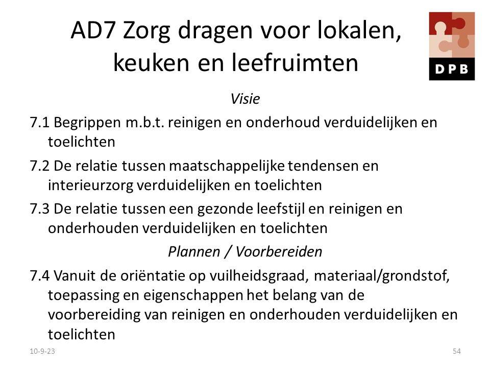 AD7 Zorg dragen voor lokalen, keuken en leefruimten Visie 7.1 Begrippen m.b.t. reinigen en onderhoud verduidelijken en toelichten 7.2 De relatie tusse