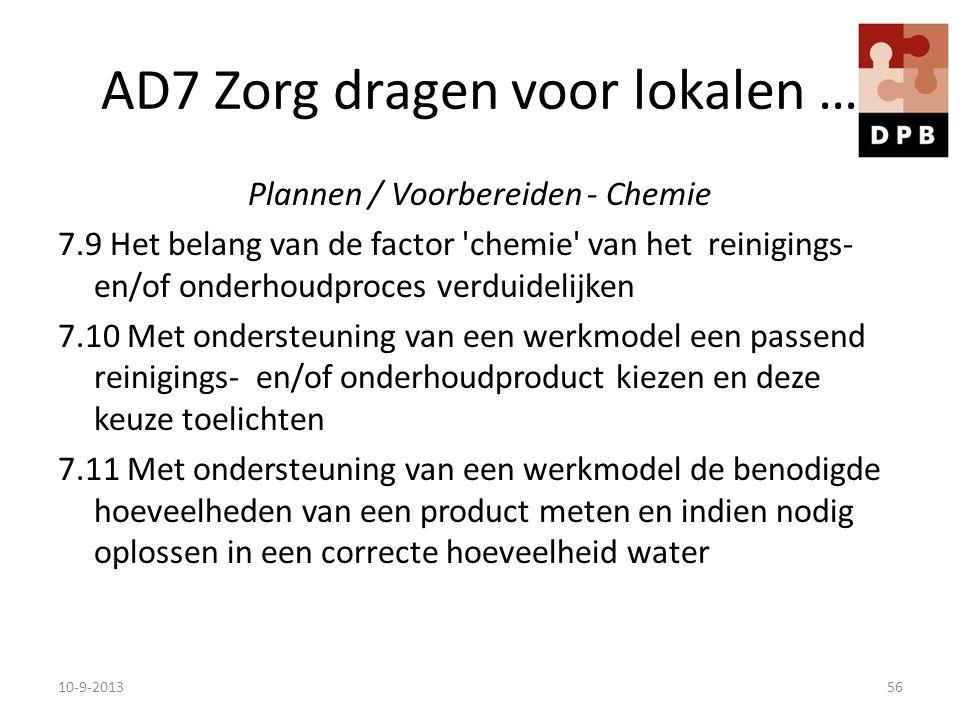 AD7 Zorg dragen voor lokalen … Plannen / Voorbereiden - Chemie 7.9 Het belang van de factor 'chemie' van het reinigings- en/of onderhoudproces verduid