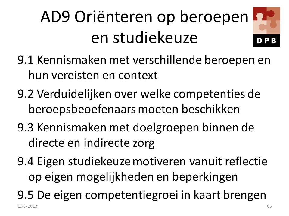 AD9 Oriënteren op beroepen en studiekeuze 9.1 Kennismaken met verschillende beroepen en hun vereisten en context 9.2 Verduidelijken over welke compete