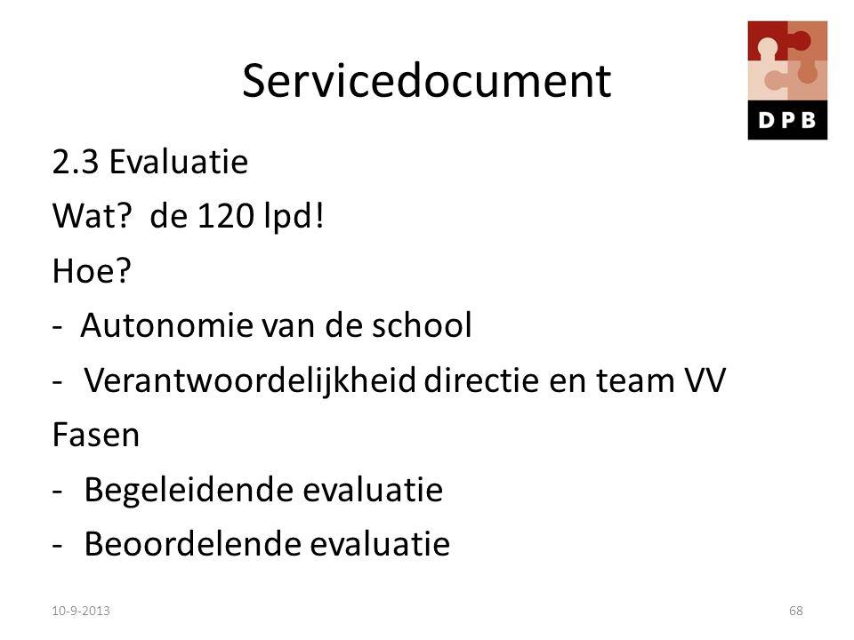 Servicedocument 2.3 Evaluatie Wat? de 120 lpd! Hoe? - Autonomie van de school -Verantwoordelijkheid directie en team VV Fasen -Begeleidende evaluatie