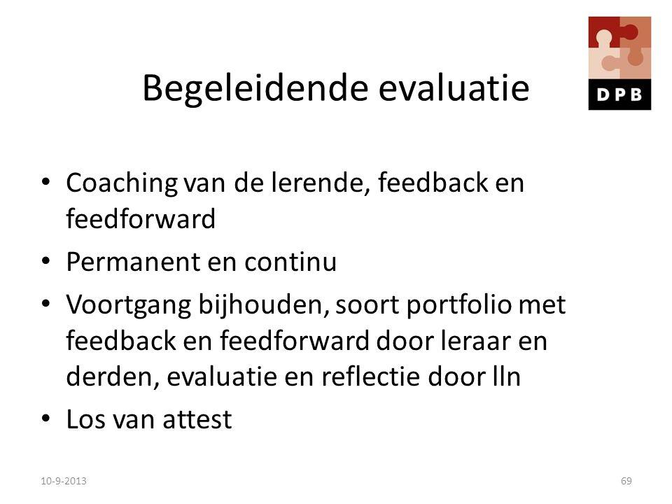 Begeleidende evaluatie Coaching van de lerende, feedback en feedforward Permanent en continu Voortgang bijhouden, soort portfolio met feedback en feed