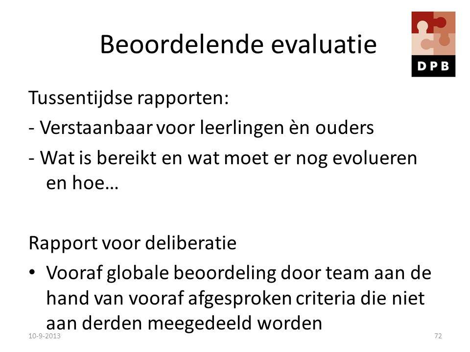 Beoordelende evaluatie Tussentijdse rapporten: - Verstaanbaar voor leerlingen èn ouders - Wat is bereikt en wat moet er nog evolueren en hoe… Rapport
