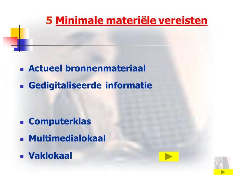 5 Minimale materiële vereistenMinimale materiële vereisten Actueel bronnenmateriaal Gedigitaliseerde informatie Computerklas Multimedialokaal Vaklokaa