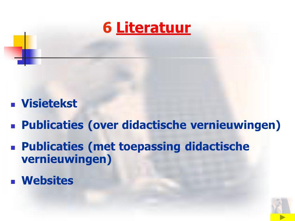 6 LiteratuurLiteratuur Visietekst Publicaties (over didactische vernieuwingen) Publicaties (met toepassing didactische vernieuwingen) Websites
