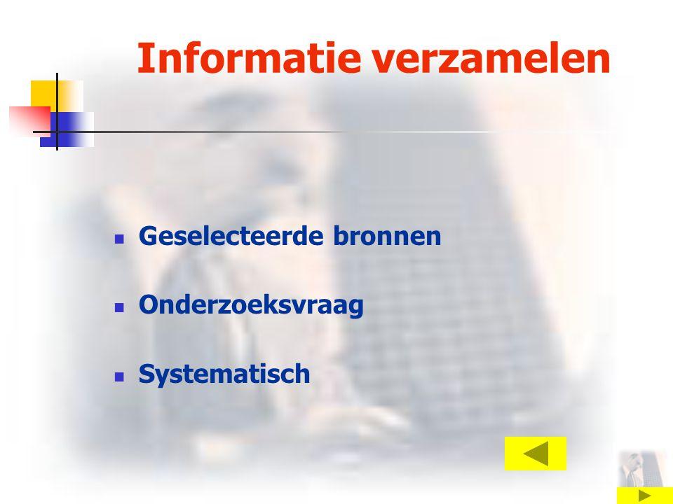 Informatie verzamelen Geselecteerde bronnen Onderzoeksvraag Systematisch