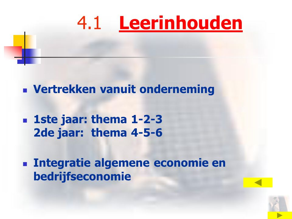 4.1 LeerinhoudenLeerinhouden Vertrekken vanuit onderneming 1ste jaar: thema 1-2-3 2de jaar: thema 4-5-6 Integratie algemene economie en bedrijfseconomie