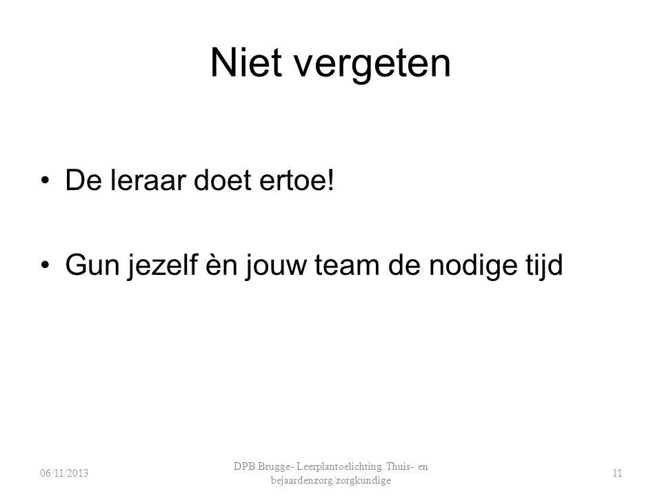 Niet vergeten De leraar doet ertoe! Gun jezelf èn jouw team de nodige tijd DPB Brugge- Leerplantoelichting Thuis- en bejaardenzorg/zorgkundige 1106/11