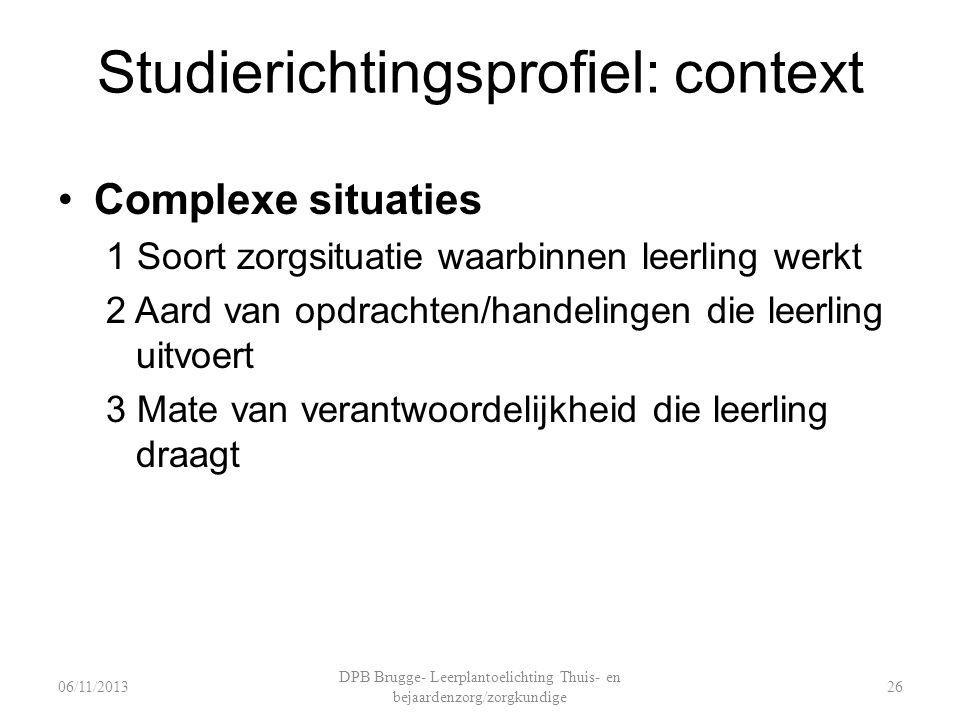 Studierichtingsprofiel: context Complexe situaties 1 Soort zorgsituatie waarbinnen leerling werkt 2 Aard van opdrachten/handelingen die leerling uitvo