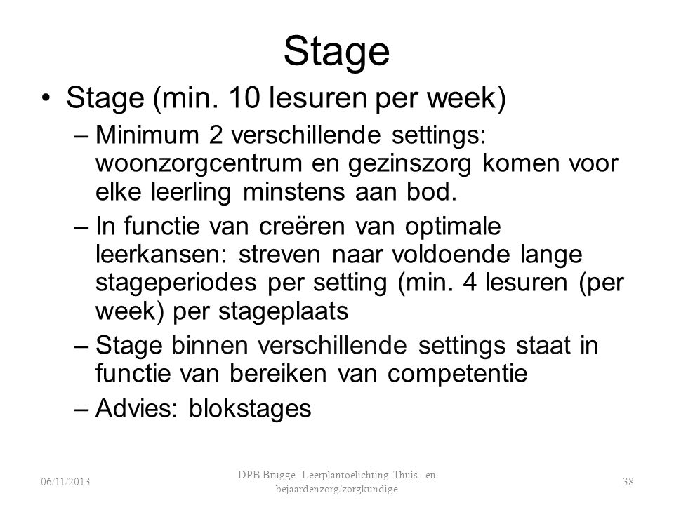 Stage Stage (min. 10 lesuren per week) –Minimum 2 verschillende settings: woonzorgcentrum en gezinszorg komen voor elke leerling minstens aan bod. –In