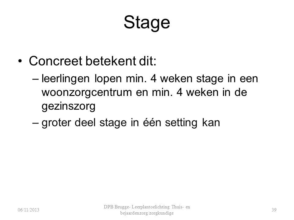 Stage Concreet betekent dit: –leerlingen lopen min. 4 weken stage in een woonzorgcentrum en min. 4 weken in de gezinszorg –groter deel stage in één se