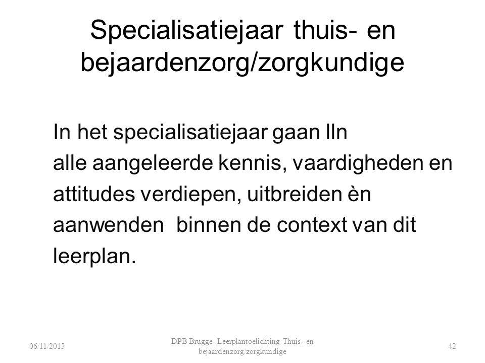 Specialisatiejaar thuis- en bejaardenzorg/zorgkundige In het specialisatiejaar gaan lln alle aangeleerde kennis, vaardigheden en attitudes verdiepen,