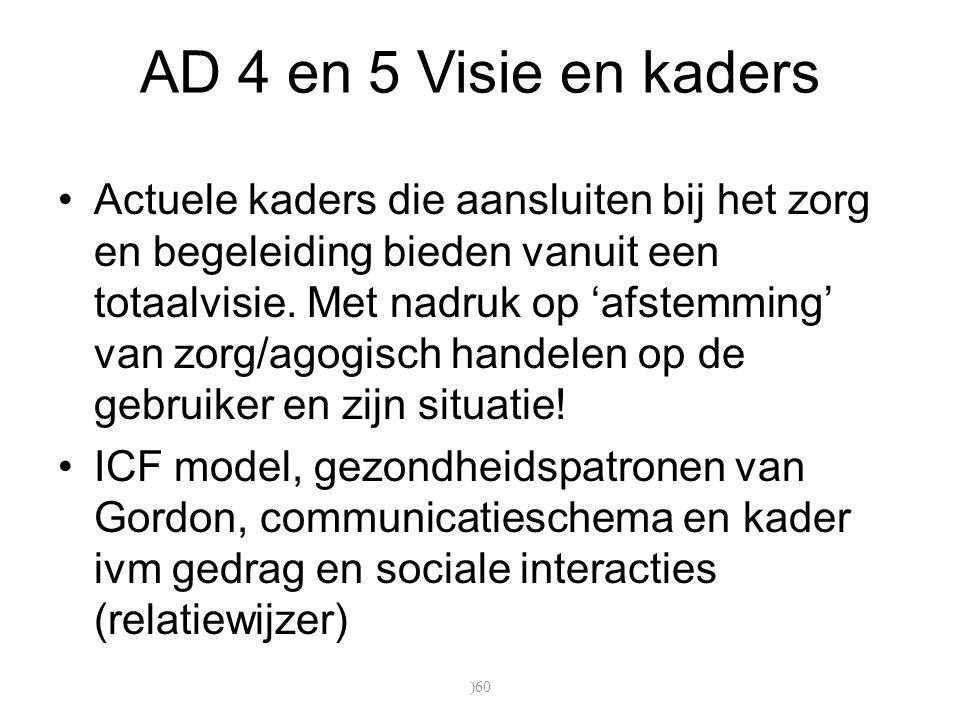 AD 4 en 5 Visie en kaders Actuele kaders die aansluiten bij het zorg en begeleiding bieden vanuit een totaalvisie. Met nadruk op 'afstemming' van zorg