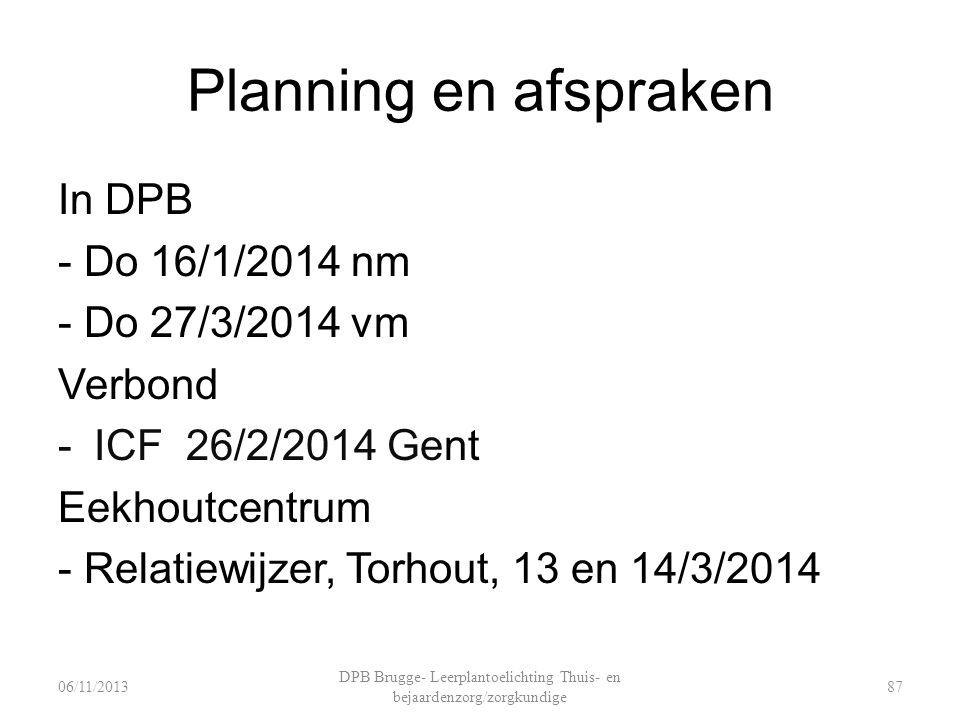 Planning en afspraken In DPB - Do 16/1/2014 nm - Do 27/3/2014 vm Verbond -ICF 26/2/2014 Gent Eekhoutcentrum - Relatiewijzer, Torhout, 13 en 14/3/2014 DPB Brugge- Leerplantoelichting Thuis- en bejaardenzorg/zorgkundige 8706/11/2013