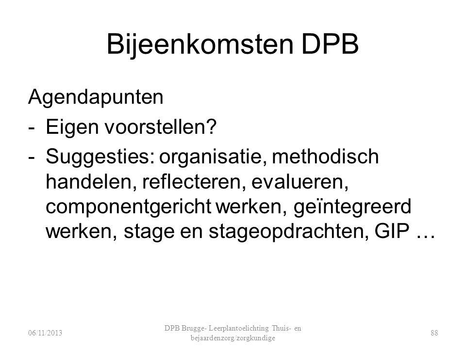 Bijeenkomsten DPB Agendapunten -Eigen voorstellen? -Suggesties: organisatie, methodisch handelen, reflecteren, evalueren, componentgericht werken, geï