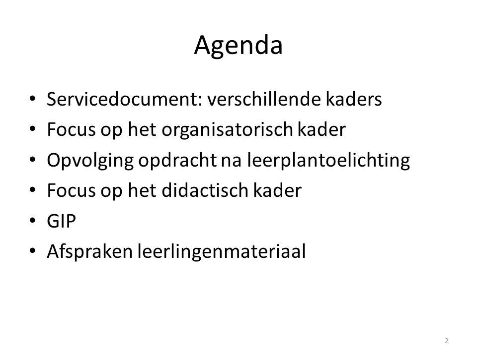 Agenda Servicedocument: verschillende kaders Focus op het organisatorisch kader Opvolging opdracht na leerplantoelichting Focus op het didactisch kade