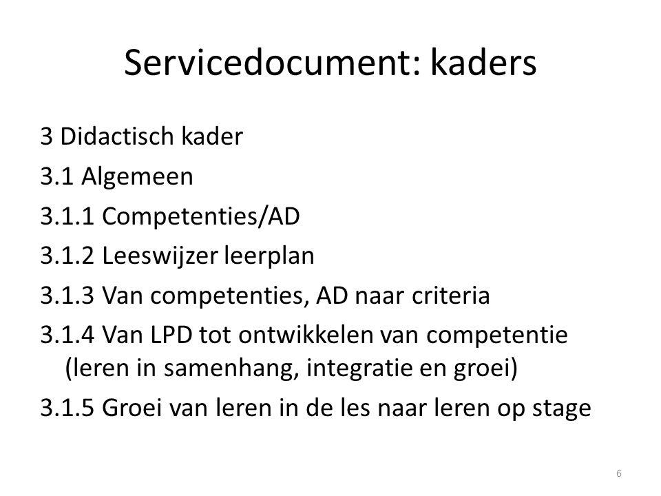 Servicedocument 3.2 Geïntegreerd werken 3.2.1 Werken met geïntegreerde opdrachten 3.2.2 Werken rond de samenhang les - stage 3.3 Stage (zie vergadering 27/3/2014) 3.4 GIP 3.5 Evalueren van het vak KZ (zeker nog later te bespreken!) 7