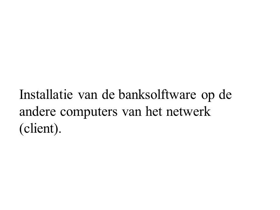 Installatie van de banksolftware op de andere computers van het netwerk (client).