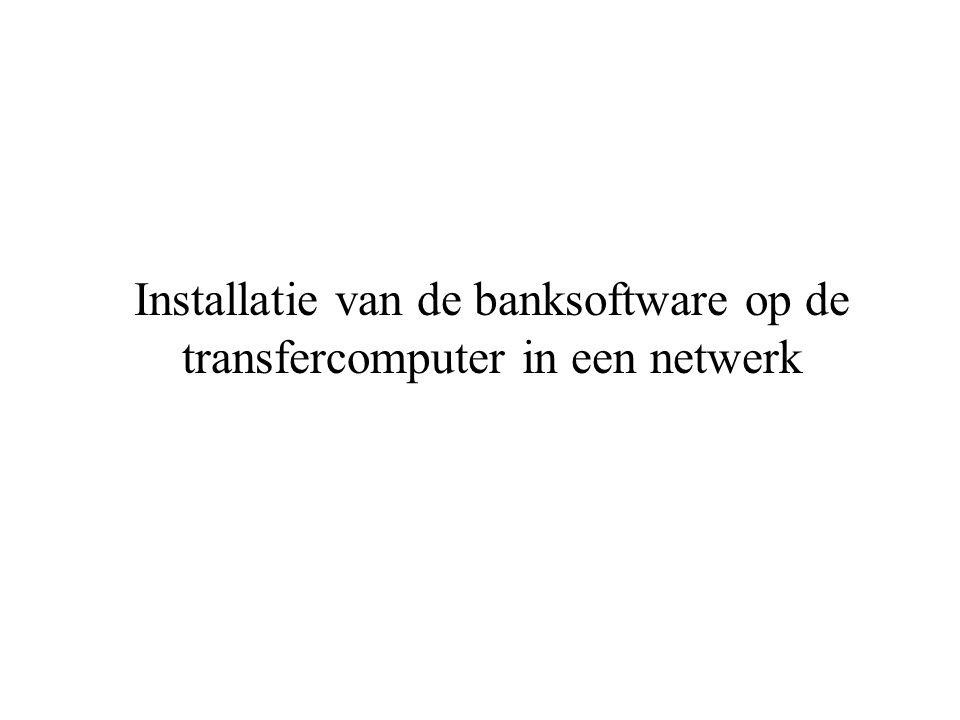Installatie van de banksoftware op de transfercomputer in een netwerk