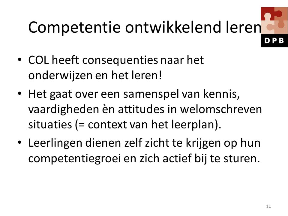 Competentie ontwikkelend leren COL heeft consequenties naar het onderwijzen en het leren! Het gaat over een samenspel van kennis, vaardigheden èn atti