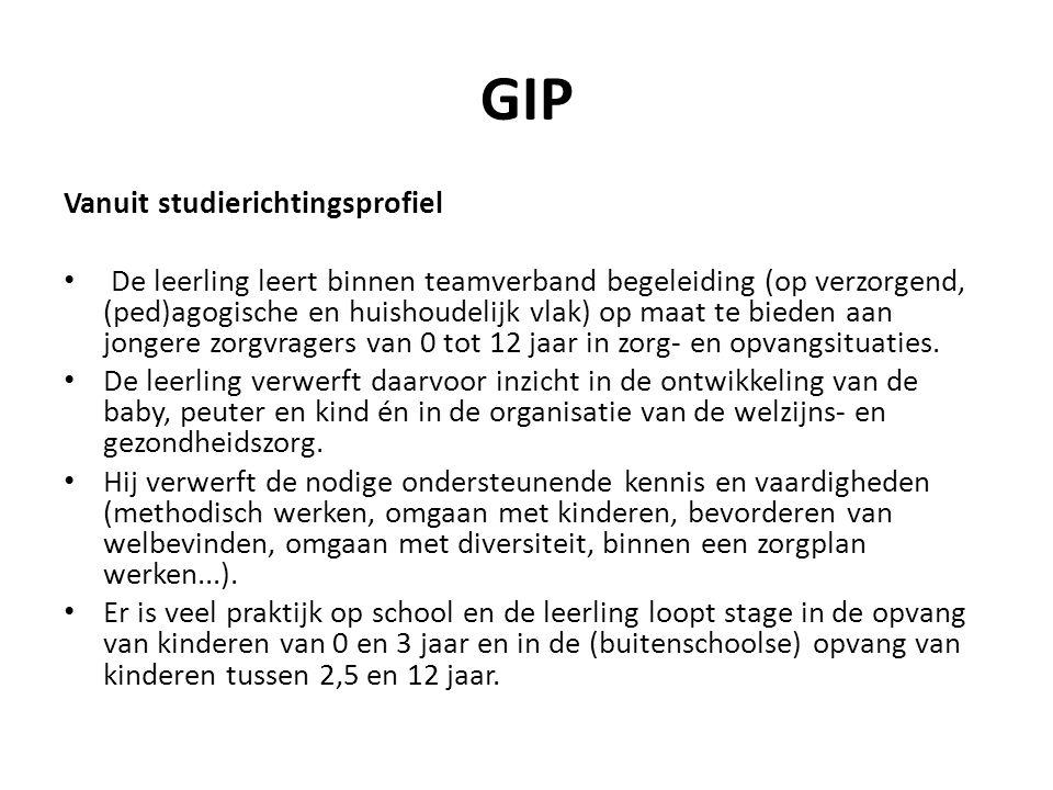 GIP Vanuit studierichtingsprofiel De leerling leert binnen teamverband begeleiding (op verzorgend, (ped)agogische en huishoudelijk vlak) op maat te bi