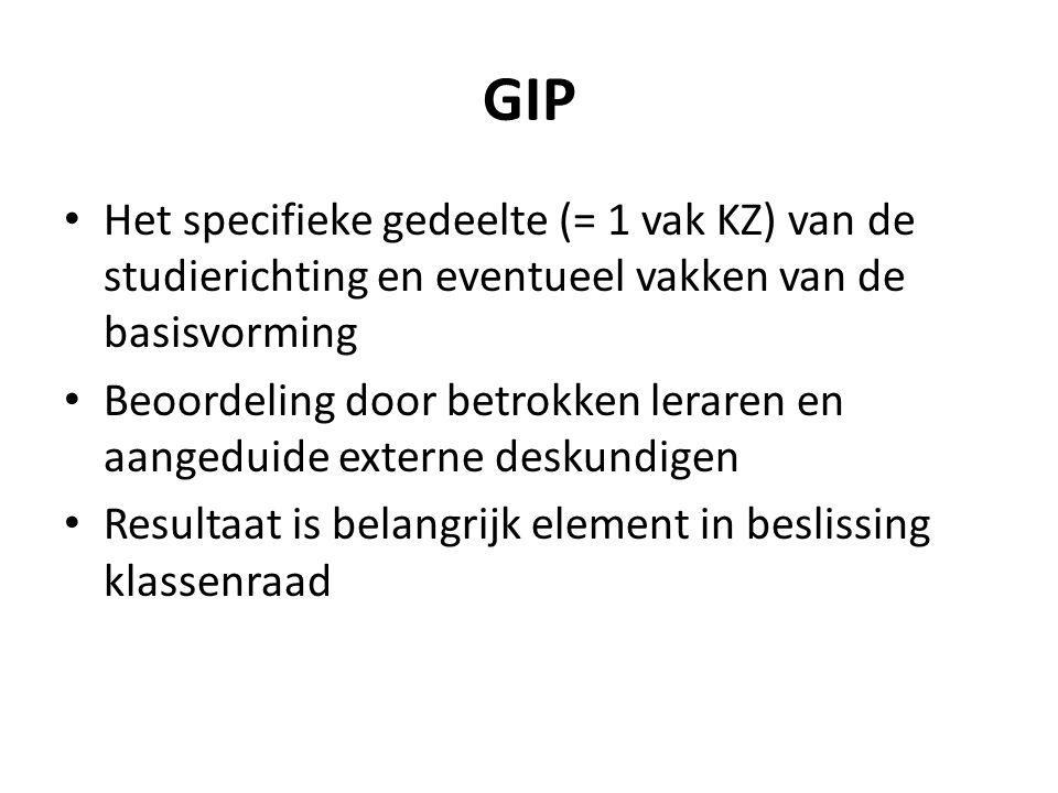 GIP Het specifieke gedeelte (= 1 vak KZ) van de studierichting en eventueel vakken van de basisvorming Beoordeling door betrokken leraren en aangeduid