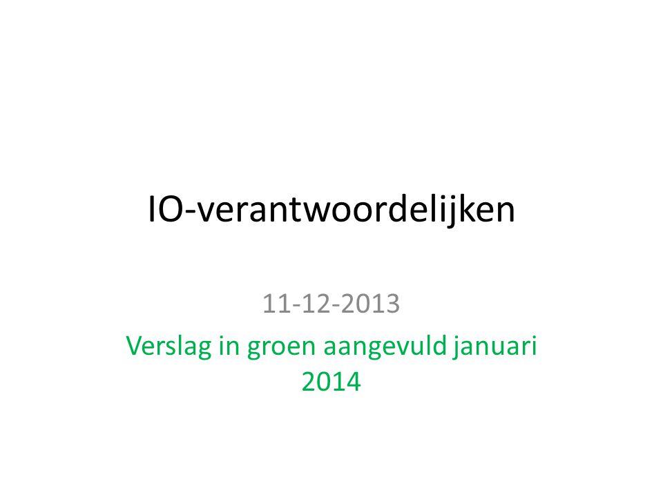 IO-verantwoordelijken 11-12-2013 Verslag in groen aangevuld januari 2014