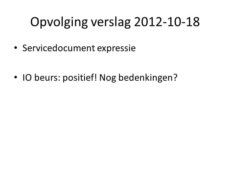 Opvolging verslag 2012-10-18 Servicedocument expressie IO beurs: positief! Nog bedenkingen?