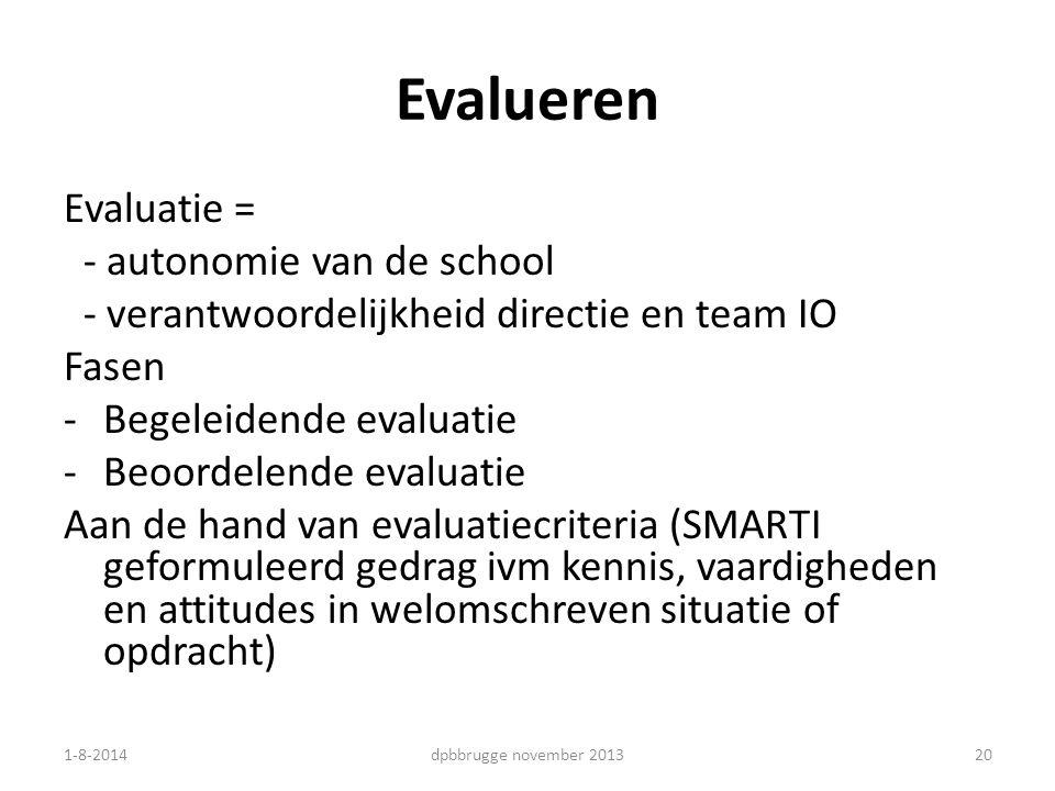 Evalueren Evaluatie = - autonomie van de school - verantwoordelijkheid directie en team IO Fasen -Begeleidende evaluatie -Beoordelende evaluatie Aan d