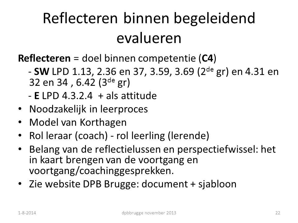 Reflecteren binnen begeleidend evalueren Reflecteren = doel binnen competentie (C4) - SW LPD 1.13, 2.36 en 37, 3.59, 3.69 (2 de gr) en 4.31 en 32 en 3