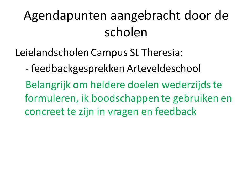 Agendapunten aangebracht door de scholen Leielandscholen Campus St Theresia: - feedbackgesprekken Arteveldeschool Belangrijk om heldere doelen wederzi