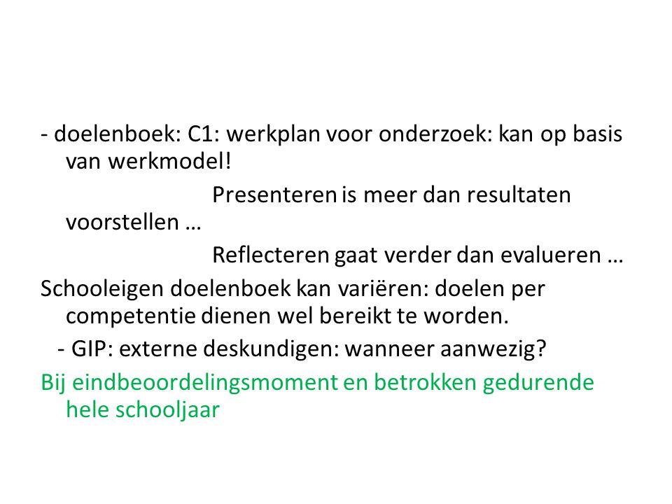 - doelenboek: C1: werkplan voor onderzoek: kan op basis van werkmodel! Presenteren is meer dan resultaten voorstellen … Reflecteren gaat verder dan ev
