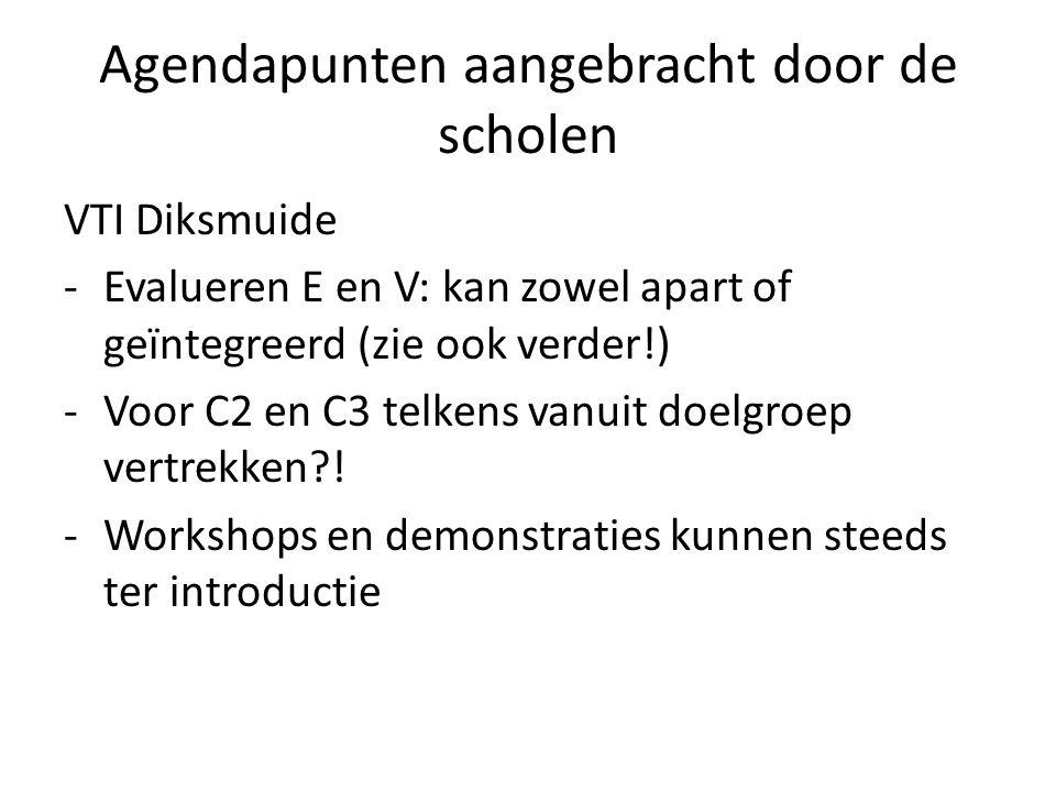Agendapunten aangebracht door de scholen VTI Diksmuide -Evalueren E en V: kan zowel apart of geïntegreerd (zie ook verder!) -Voor C2 en C3 telkens van