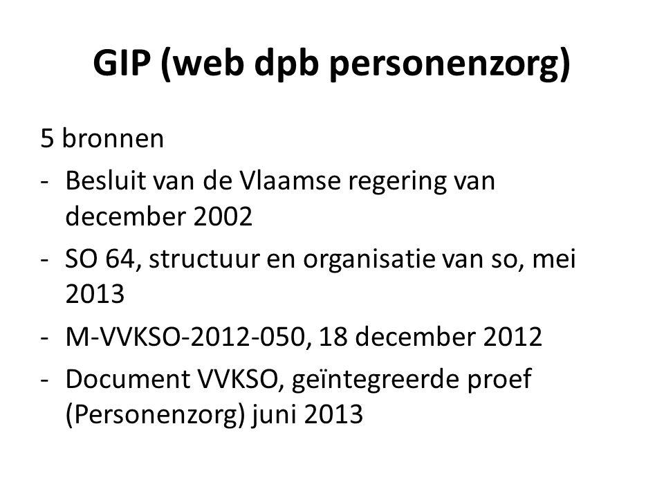 GIP (web dpb personenzorg) 5 bronnen -Besluit van de Vlaamse regering van december 2002 -SO 64, structuur en organisatie van so, mei 2013 -M-VVKSO-201
