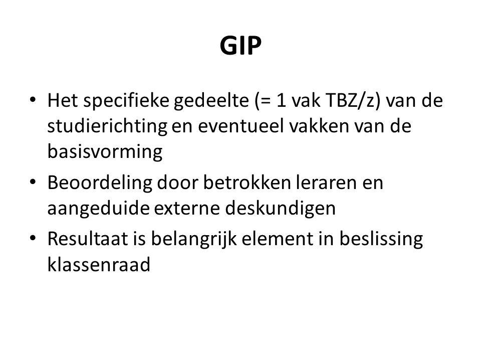 GIP Het specifieke gedeelte (= 1 vak TBZ/z) van de studierichting en eventueel vakken van de basisvorming Beoordeling door betrokken leraren en aanged
