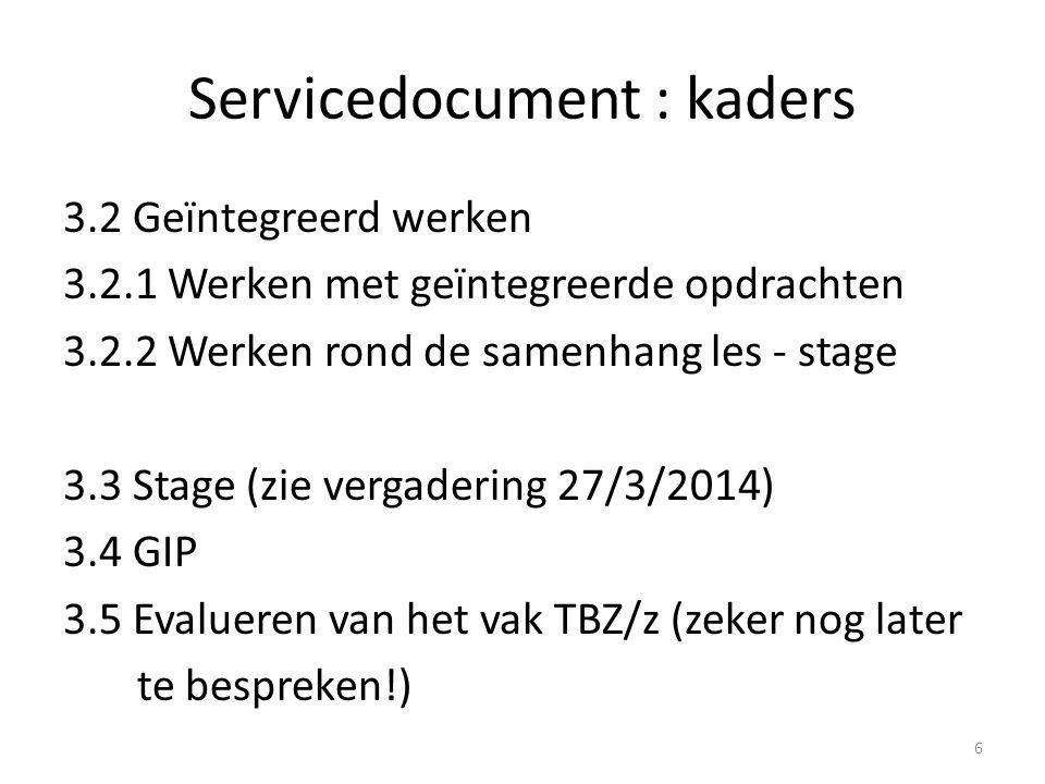 Servicedocument : kaders 3.2 Geïntegreerd werken 3.2.1 Werken met geïntegreerde opdrachten 3.2.2 Werken rond de samenhang les - stage 3.3 Stage (zie v