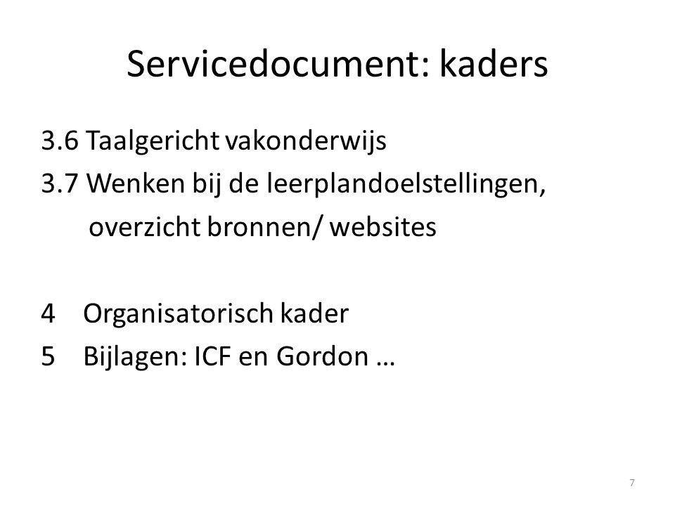 Servicedocument: kaders 3.6 Taalgericht vakonderwijs 3.7 Wenken bij de leerplandoelstellingen, overzicht bronnen/ websites 4 Organisatorisch kader 5 B