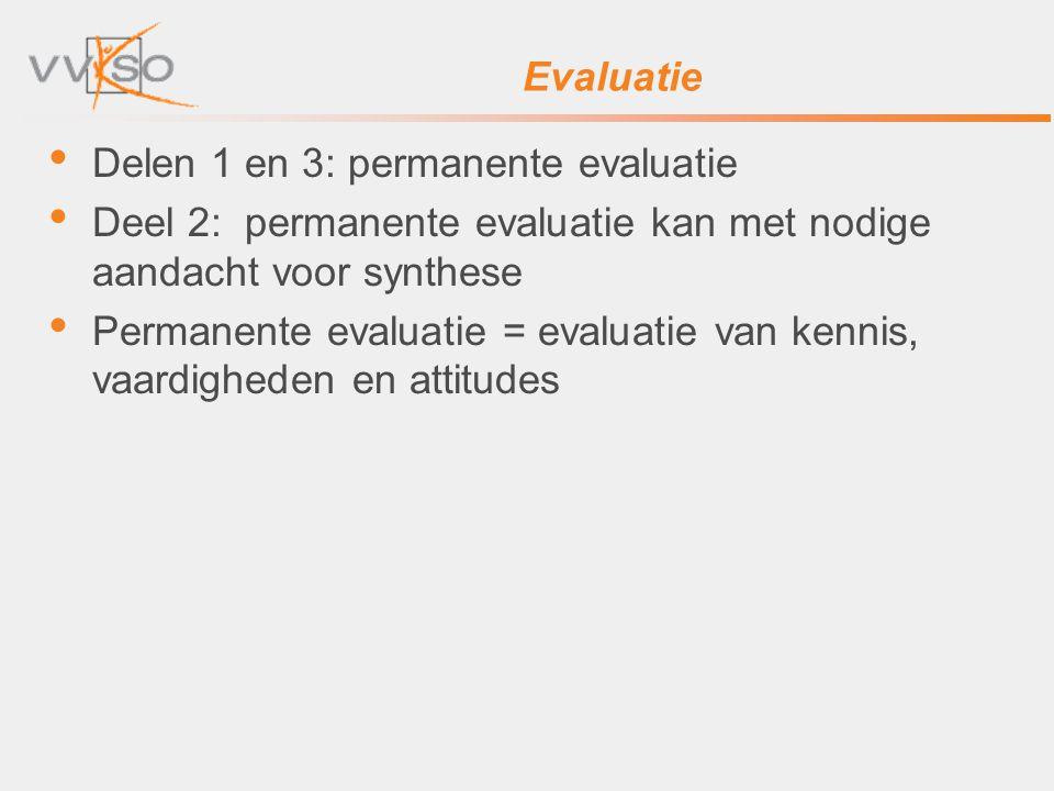 Evaluatie Delen 1 en 3: permanente evaluatie Deel 2: permanente evaluatie kan met nodige aandacht voor synthese Permanente evaluatie = evaluatie van k