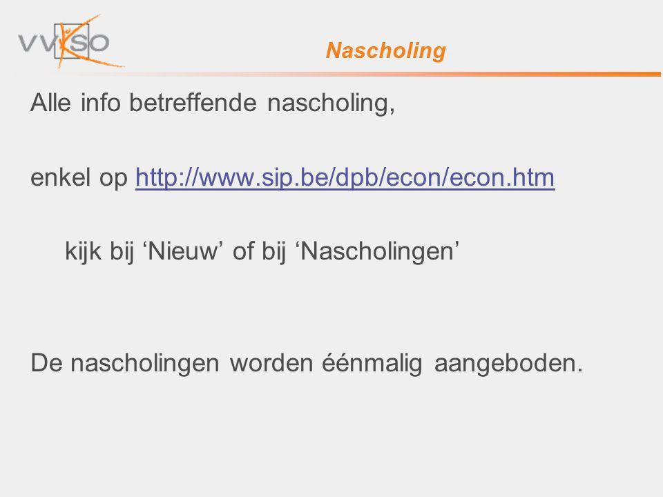 Nascholing Alle info betreffende nascholing, enkel op http://www.sip.be/dpb/econ/econ.htmhttp://www.sip.be/dpb/econ/econ.htm kijk bij 'Nieuw' of bij '