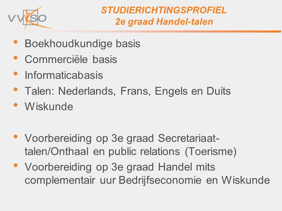 STUDIERICHTINGSPROFIEL 2e graad Handel-talen Boekhoudkundige basis Commerciële basis Informaticabasis Talen: Nederlands, Frans, Engels en Duits Wiskun