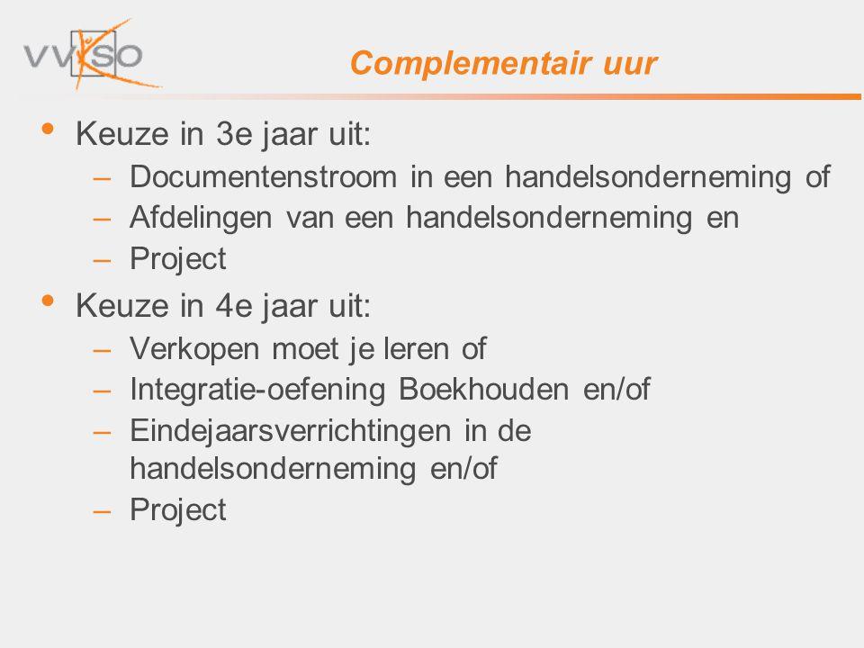 Complementair uur Keuze in 3e jaar uit: –Documentenstroom in een handelsonderneming of –Afdelingen van een handelsonderneming en –Project Keuze in 4e