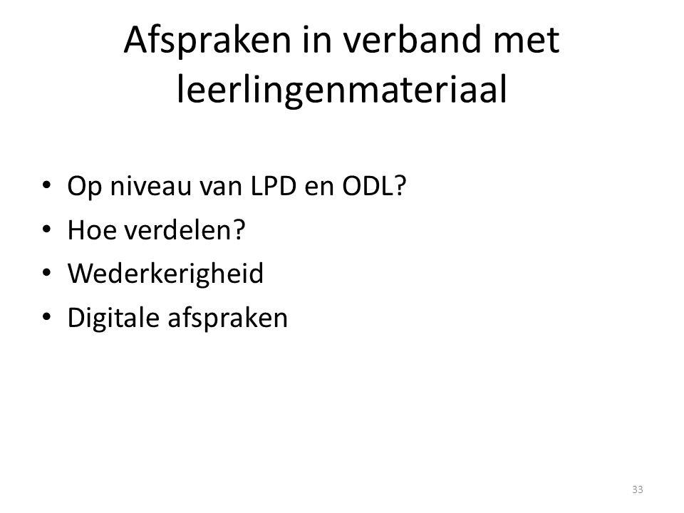 Afspraken in verband met leerlingenmateriaal Op niveau van LPD en ODL? Hoe verdelen? Wederkerigheid Digitale afspraken 33