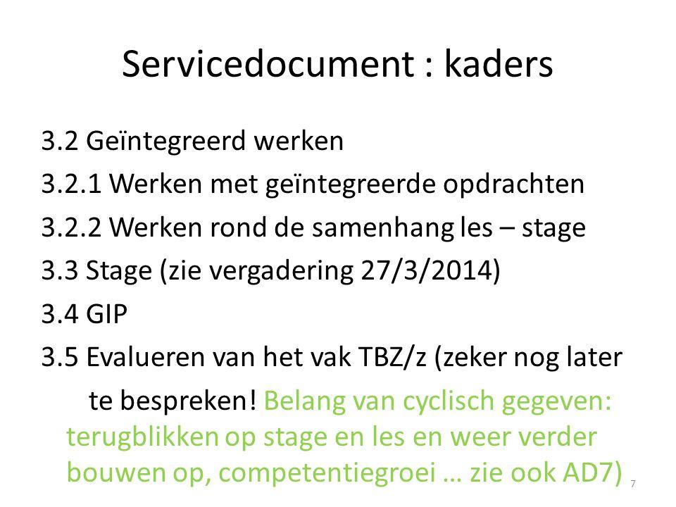 Servicedocument : kaders 3.2 Geïntegreerd werken 3.2.1 Werken met geïntegreerde opdrachten 3.2.2 Werken rond de samenhang les – stage 3.3 Stage (zie v